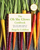 Oh She Glows: Over 100 vegan recipes to glow from the inside out