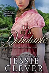 To Be a Debutante: A Spy Series Short Story Kindle Edition