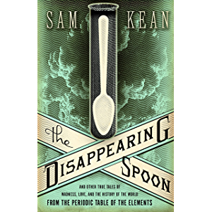 The Disappearing Spoon: And Other True Tales of Madness, Love, and the History of the World from the Periodic Table of…