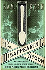 The Disappearing Spoon: And Other True Tales of Madness, Love, and the History of the World from the Periodic Table of the Elements Kindle Edition