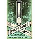 The Disappearing Spoon: And Other True Tales of Madness, Love, and the History of the World from the Periodic Table of the El