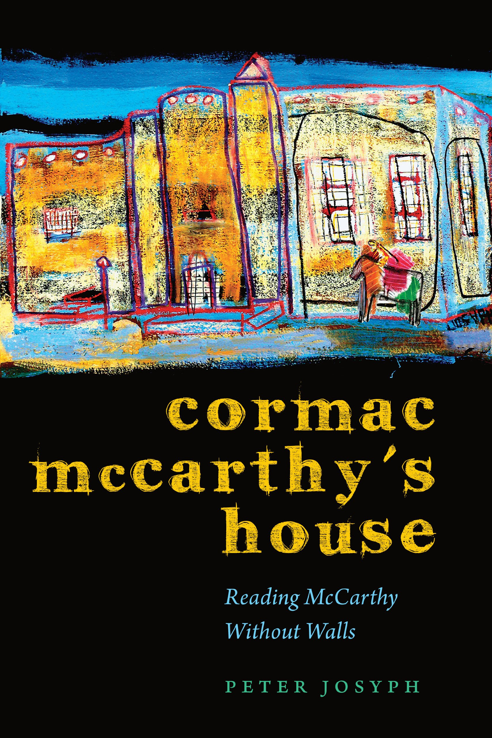 Amazon: Cormac Mccarthy's House: Reading Mccarthy Without Walls  (southwestern Writers Collection) (9780292744295): Peter Josyph: Books