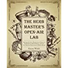 THE HERB MASTER'S OPEN-AIR LAB: Develop the Green Thumb, Grow Dozens of Anti-Pandemic Medical Herbs and Grow Your Backyard Ho