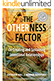 The Otherness Factor: Co-Creating and Sustaining Intentional Relationships