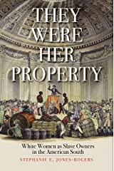 They Were Her Property: White Women as Slave Owners in the American South Kindle Edition
