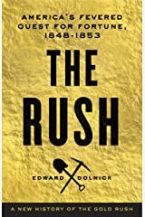 The Rush: America's Fevered Quest for Fortune, 1848-1853 Kindle Edition