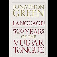 Language!: Five Hundred Years of the Vulgar Tongue