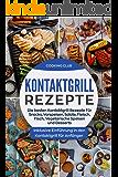 Kontaktgrill Rezepte: Die besten Kontaktgrill Rezepte Für Snacks, Vorspeisen, Salate, Fleisch, Fisch, Vegetarische Speisen und Desserts. Inklusive Einführung in den Kontaktgrill für Anfänger.
