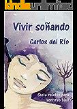 Vivir soñando: Siete relatos para sentirse bien (Spanish Edition)