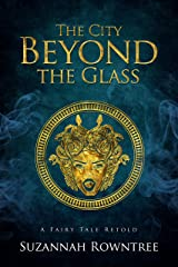 The City Beyond the Glass (A Fairy Tale Retold) Kindle Edition