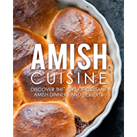 Amish Cuisine: Discover the Joys of Elegant Amish Dinners and Desserts (English Edition)