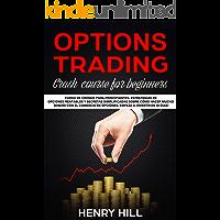 Options trading: Curso de Choque para Principiantes, Estrategias de Opciones Rentables y Secretas Simplificadas Sobre Cómo Hacer Mucho Dinero con el Comercio ... a Invertir en 10 Dias (English Edition)