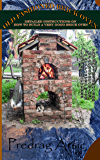 Old Fashioned Brick Oven: Detailed instructions on how to build a very good brick oven
