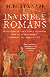 Invisible Romans: Prostitutes, outlaws, slaves, gladiators, ordinary men and women ... the Romans that history forgot