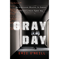 Gray Day: My Undercover Mission to Expose America's First Cyber Spy (English Edition)