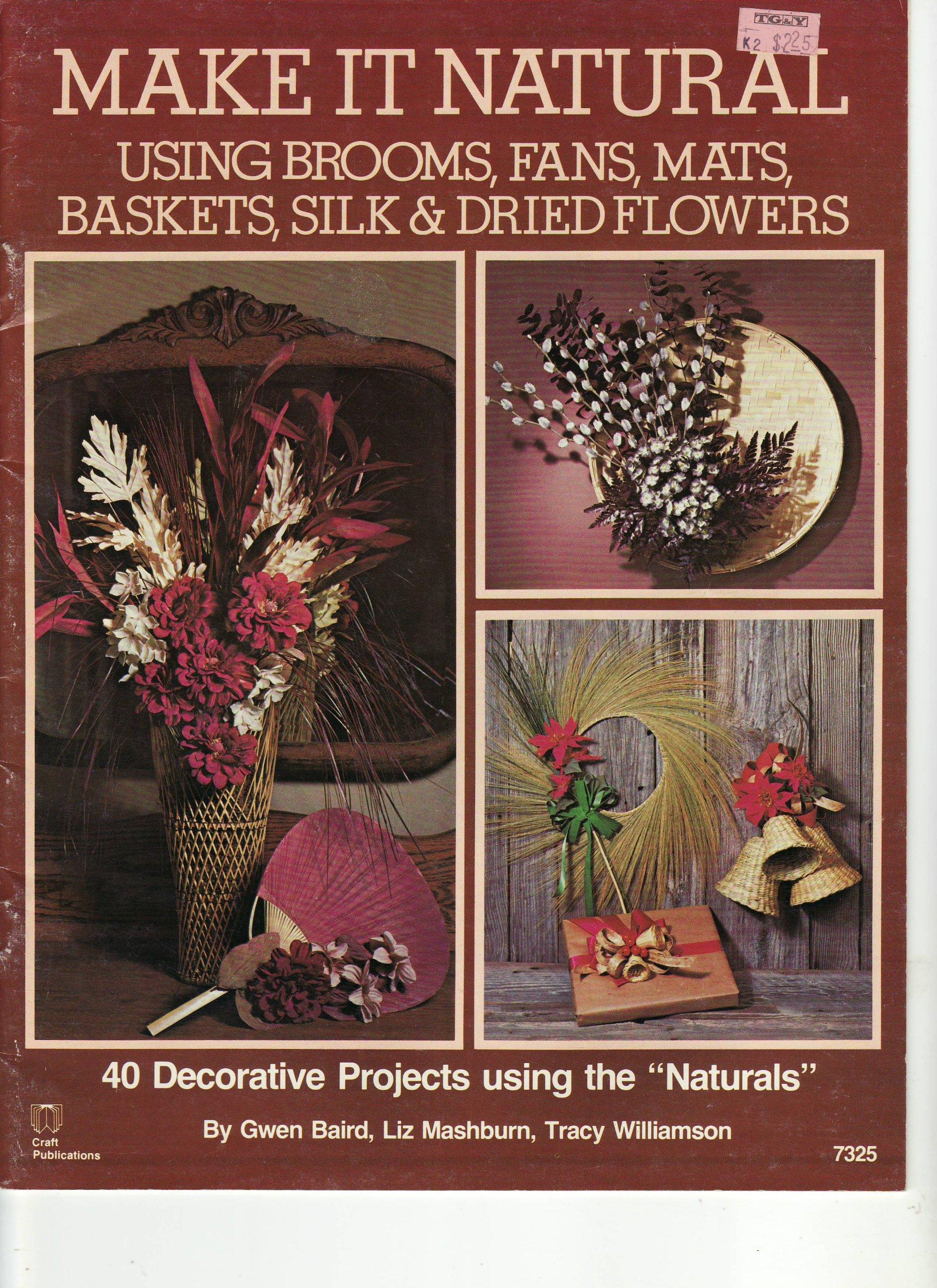 Make it Natural: Using Brooms, Fans, Mats, Baskets, Silk & Dried Flowers (#7325)