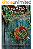 Vegan Diet Lifestyle Guide for Beginners: How to Make Veganism Simple and Enjoyable. Find Healthy Foods You Will Love Eating Anywhere, Lose Weight While ... Happy, Long Life (English Edition)