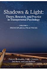 Shadows & Light (Volume 1: Principles and Practices): Theory, Research, and Practice in Transpersonal Psychology Kindle Edition