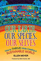 Our Earth, Our Species, Our Selves: How to Thrive While Creating a Sustainable World Kindle Edition