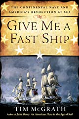 Give Me a Fast Ship: The Continental Navy and America's Revolution at Sea Kindle Edition