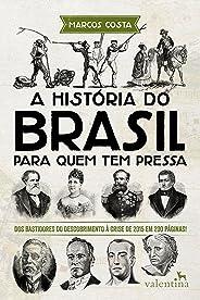 A história do Brasil para quem tem pressa: Dos bastidores do descobrimento à crise de 2015 em 200 páginas! (Série Para quem