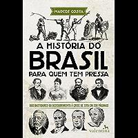 A história do Brasil para quem tem pressa: Dos bastidores do descobrimento à crise de 2015 em 200 páginas! (Série Para…