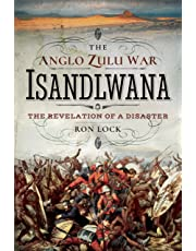 Anglo Zulu War - Isandlwana: The Revelation of a Disaster