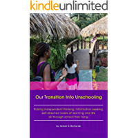 Our Transition Into Unschooling: Raising independent thinking, information seeking, self-directed lovers of learning and life all through school-free living. (English Edition)