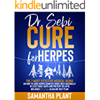 Dr. Sebi Cure for Herpes: The 7 Most Effective Medical Herbs On How To Cure Herpes Simplex Virus (HSV) Naturally In Less…