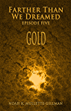 GOLD (Farther Than We Dreamed Book 5)