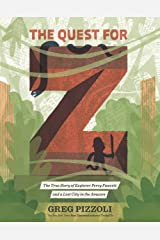 The Quest for Z: The True Story of Explorer Percy Fawcett and a Lost City in the Amazon Kindle Edition
