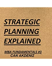 Strategic Planning Explained: MBA Fundamentals: Things You Will Learn in a Business School, Book 3