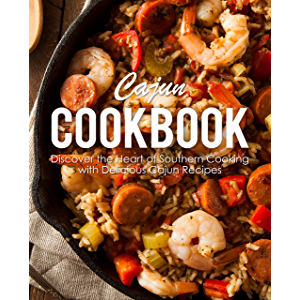 Cajun Cookbook: Discover the Heart of Southern Cooking with Delicious Cajun Recipes