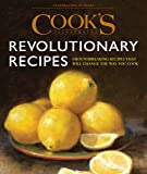 Cook's Illustrated Revolutionary Recipes: Groundbreaking Recipes That Will Change the Way You Cook