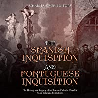 The Spanish Inquisition and Portuguese Inquisition: The History and Legacy of the Roman Catholic Church's Most Infamous Institutions