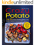 Crazy Potato Top 30 Potato Recipes: Baked, Fried, Boiled, Mashed potatoes (100% original)