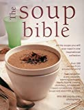 The Soup Bible. All the soups you will ever need in one inspirational collection.