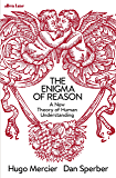 The Enigma of Reason: A New Theory of Human Understanding
