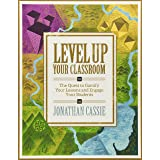 Level Up Your Classroom: The Quest to Gamify Your Lessons and Engage Your Students: The Quest to Gamify Your Lessons and Enga