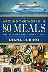 Around The World In 80 Meals: The Best of Cruise Ship Cuisine Kindle Edition