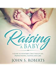 Raising a Baby: A Guide to the Most Important Months of Your Baby's Life. Proper Feeding, Sleeping, and Care During the First Year, Positive Parenting Series