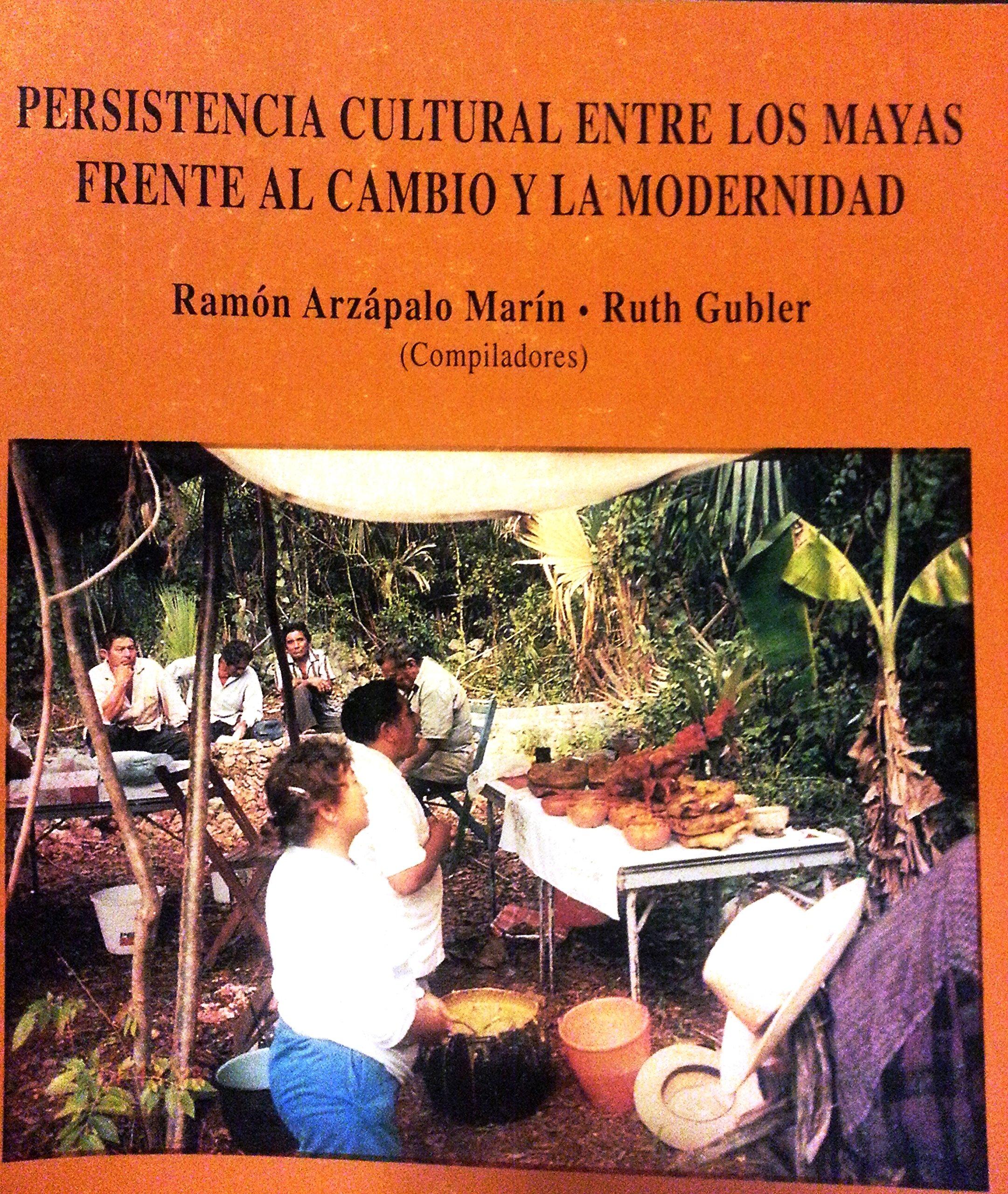 Persistencia cultural entre los mayas frente al cambio y la modernidad (Memorias) (Spanish Edition)