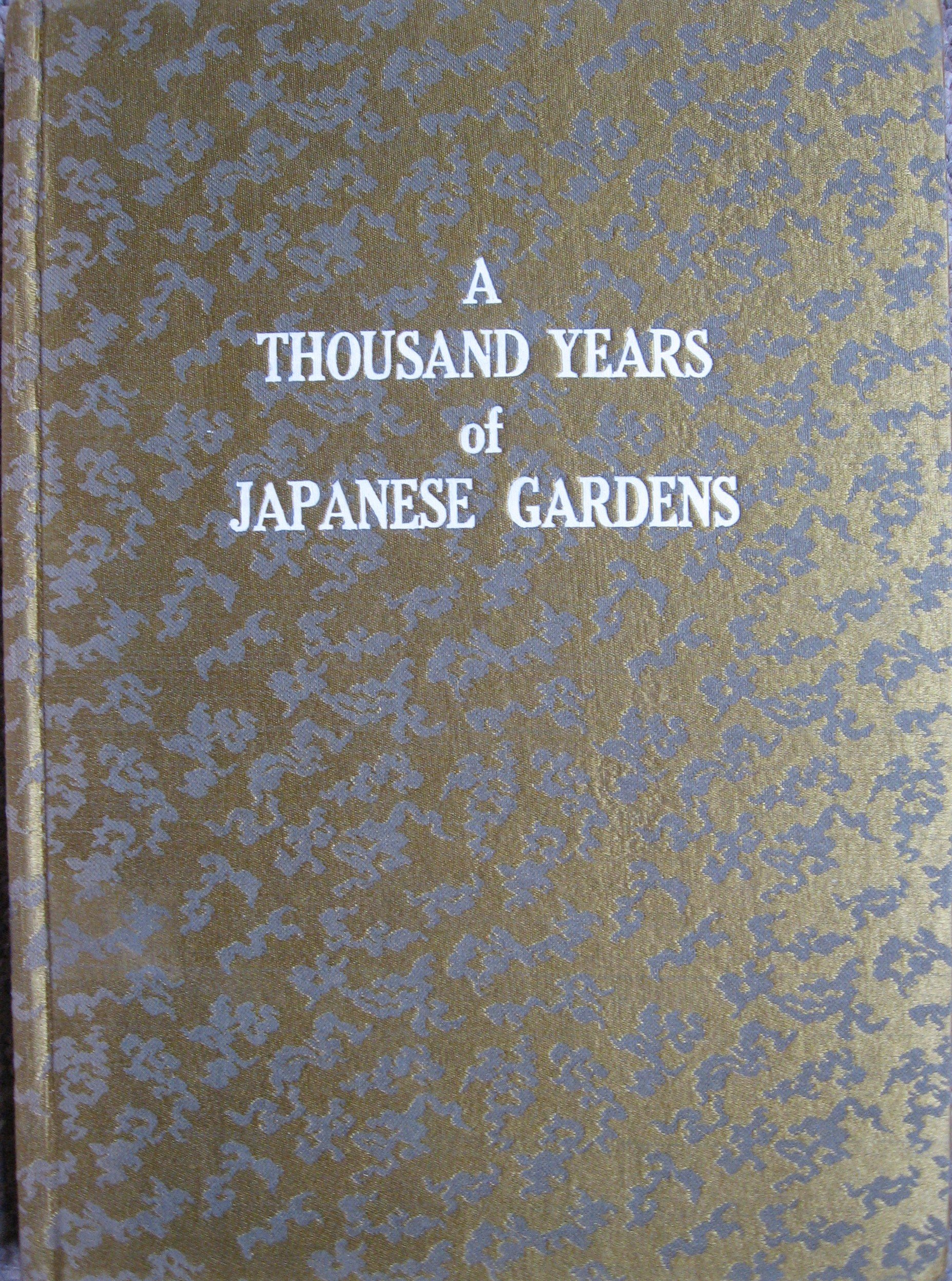 A Thousand years of Japanese Gardens .