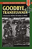 Goodbye, Transylvania: A Romanian Waffen-SS Soldier in WWII