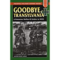 Goodbye, Transylvania: A Romanian Waffen Ss Soldier in WWII