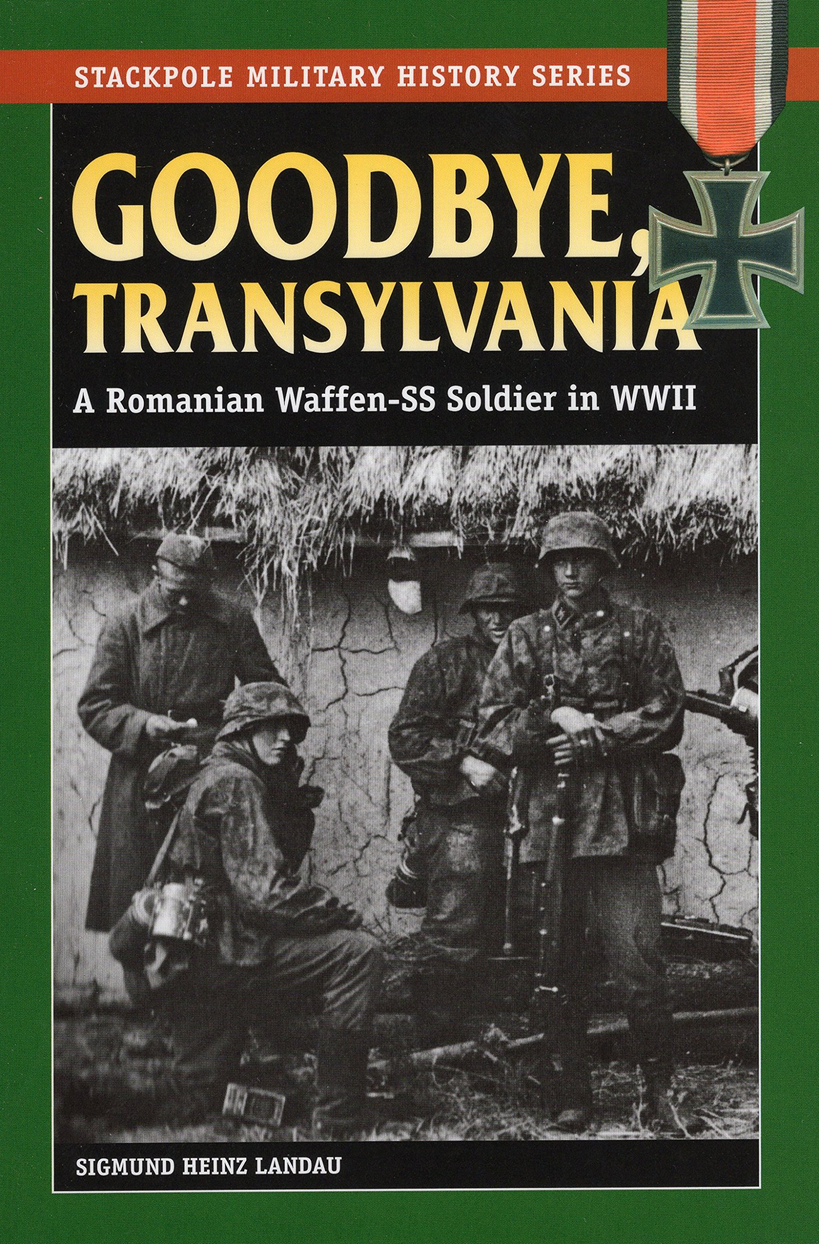 Download Goodbye, Transylvania: A Romanian Waffen-SS Soldier in WWII (Stackpole Military History Series) pdf epub