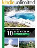 The 10 Best Hikes in Yellowstone National Park: The Greatest Hikes on Earth Series