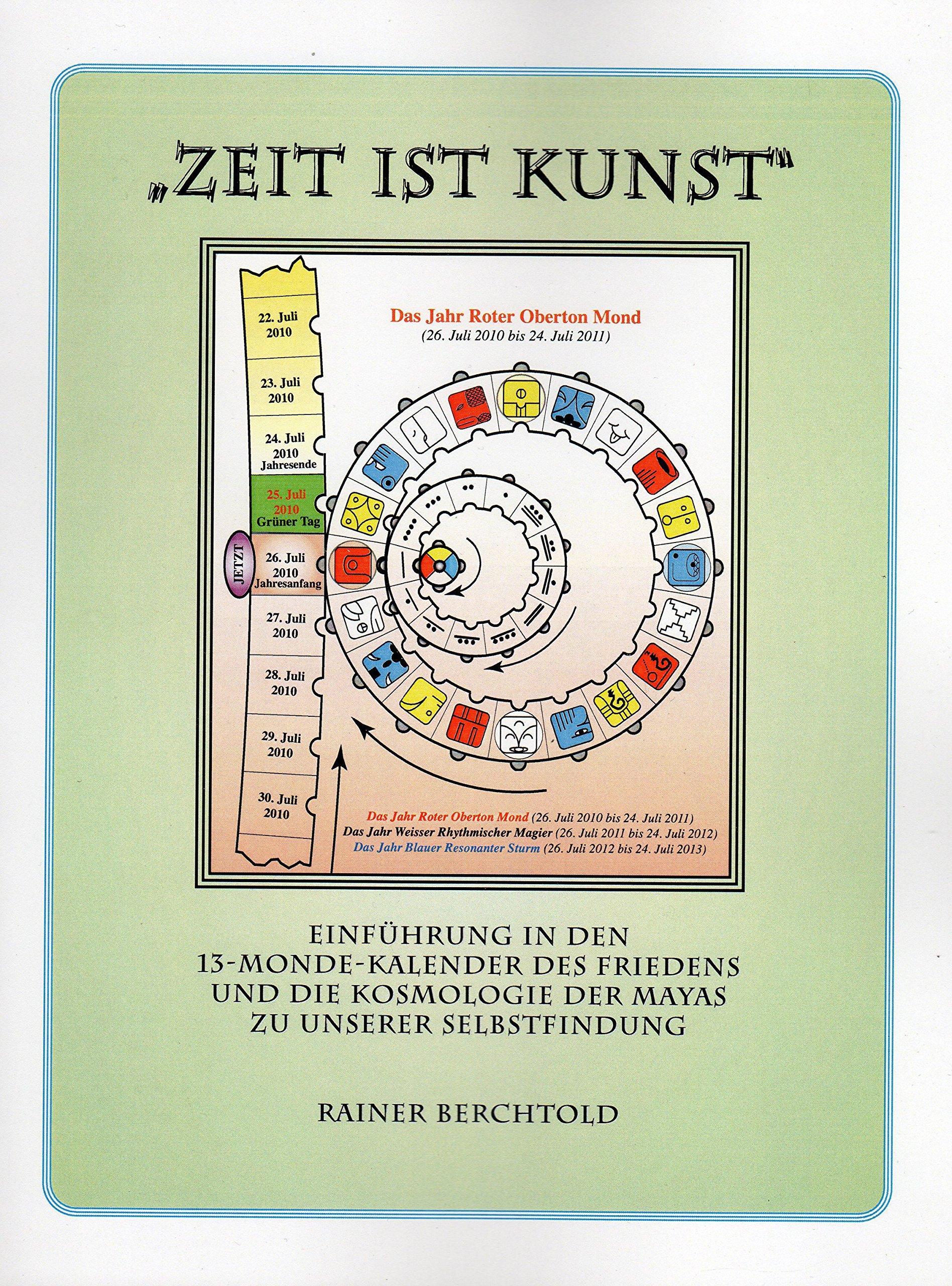 Zeit ist Kunst: Einführung in den 13-Monde-Kalender des Friedens und ...