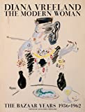 Diana Vreeland: the Modern Woman: The Bazaar Years, 1936-1962