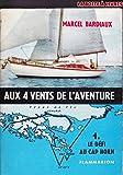Marcel Bardiaux. Aux 4 vents de l'aventure : . I. Le Défi au Cap Horn
